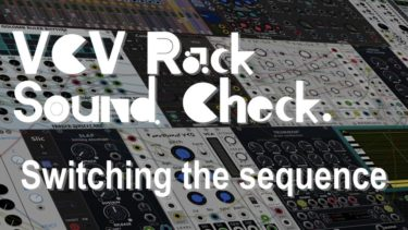 VCV Rack サウンドチェック~Switching the sequence